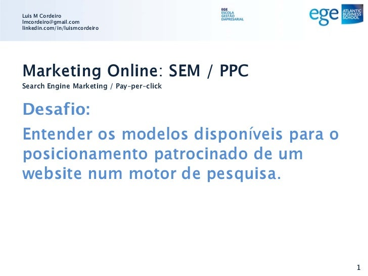 Luis M Cordeirolmcordeiro@gmail.comlinkedin.com/in/luismcordeiroMarketing Online: SEM / PPCSearch Engine Marketing / Pay-p...