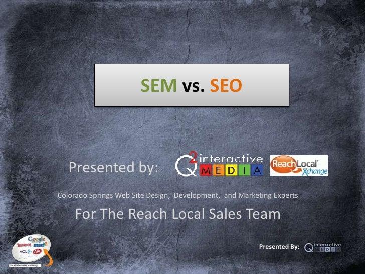 SEM vs. SEO<br />Presented by:                <br />Colorado Springs Web Site Design,  Development,  and Marketing Experts...