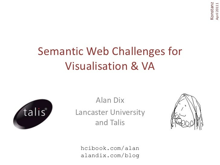 Semantic Web Challenges for Visualisation & VA<br />Alan Dix<br />Lancaster Universityand Talis<br />hcibook.com/alanaland...
