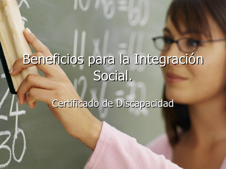 Beneficios para la Integración Social. Certificado de Discapacidad