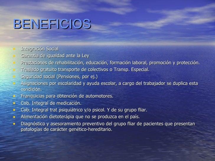 BENEFICIOS <ul><li>Integración Social </li></ul><ul><li>Garantia de igualdad ante la Ley  </li></ul><ul><li>Prestaciones d...