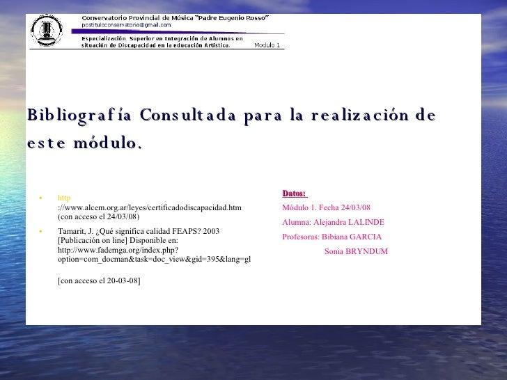 Bibliografía Consultada para la realización de este módulo. <ul><li>http ://www.alcem.org.ar/leyes/certificadodiscapacidad...