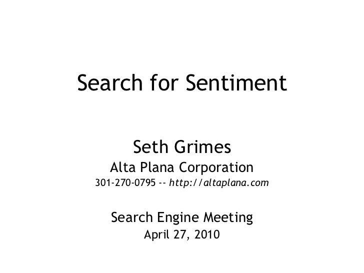 Search for Sentiment<br />Seth Grimes<br />Alta Plana Corporation<br />301-270-0795 -- http://altaplana.com<br />Search En...