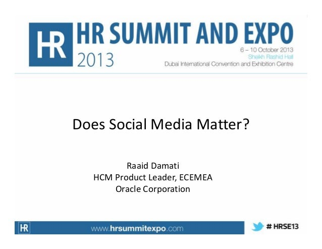 Does Social Media Matter? Raaid Damati HCM Product Leader, ECEMEA Oracle Corporation