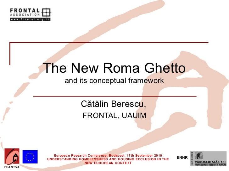 The New Roma Ghetto         and its conceptual framework                 Cătălin Berescu,                  FRONTAL, UAUIM ...