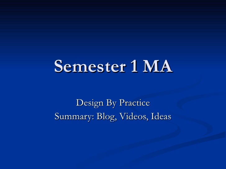 Semester 1 MA Design By Practice Summary: Blog, Videos, Ideas