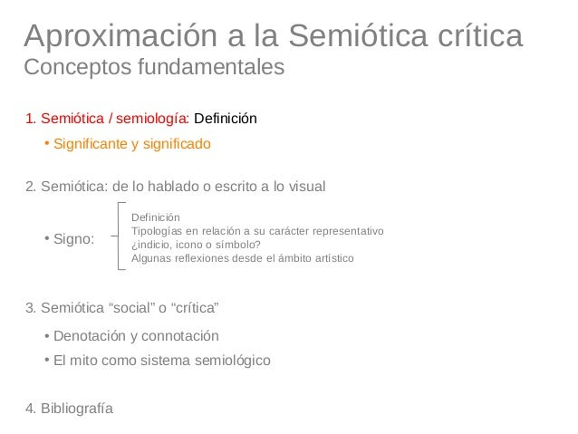 Aproximación a la Semiótica crítica Conceptos fundamentales 1. Semiótica / semiología: Definición • Significante y signifi...