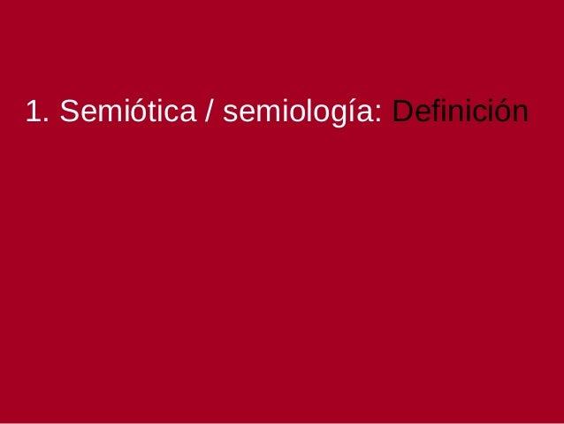 1. Semiótica / semiología: Definición