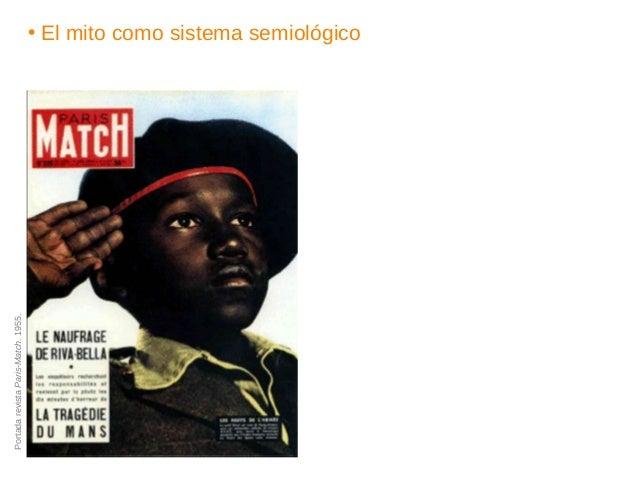 • El mito como sistema semiológico PortadarevistaParis-Match.1955. • Análisis del discurso (enunciado / conjunto de prácti...
