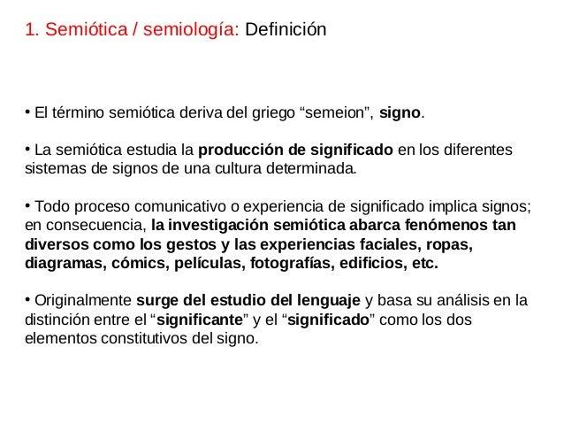 """• El término semiótica deriva del griego """"semeion"""", signo. • La semiótica estudia la producción de significado en los dife..."""