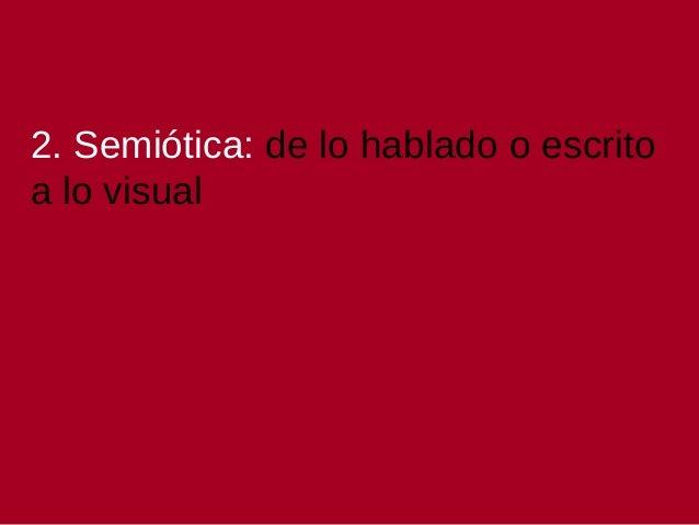 2. Semiótica: de lo hablado o escrito a lo visual