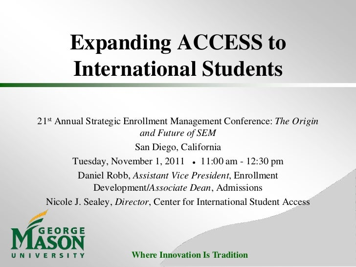 Expanding ACCESS to       International Students21st Annual Strategic Enrollment Management Conference: The Origin        ...