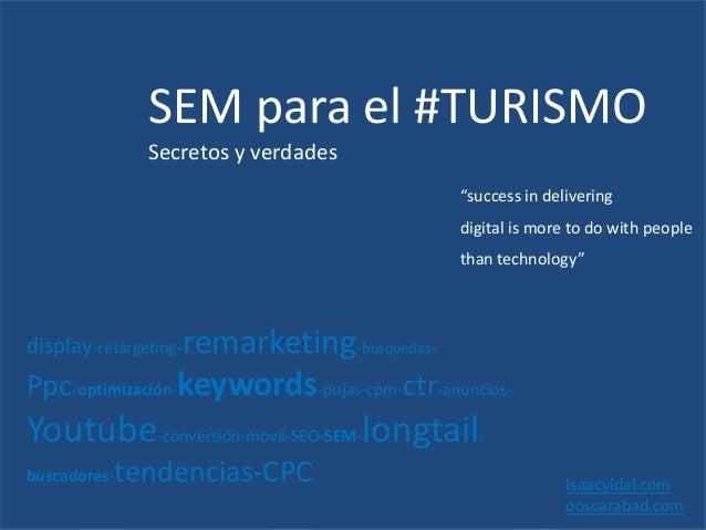 SEM para el #TURISMO Secretos y verdades Isaacvidal.com ooscarabad.com display-retargeting-remarketing-busquedas- Ppc-opti...