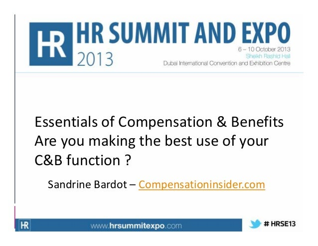 Essentials of Compensation & Benefits Are you making the best use of your C&B function ? Sandrine Bardot – Compensationins...