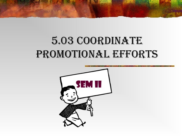 5.03 CoordinatePromotional efforts      SEM II