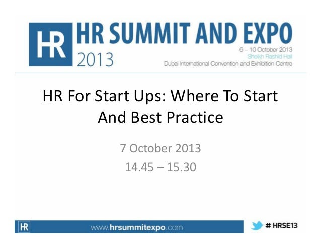 HR For Start Ups: Where To Start And Best Practice 7 October 2013 14.45 – 15.30