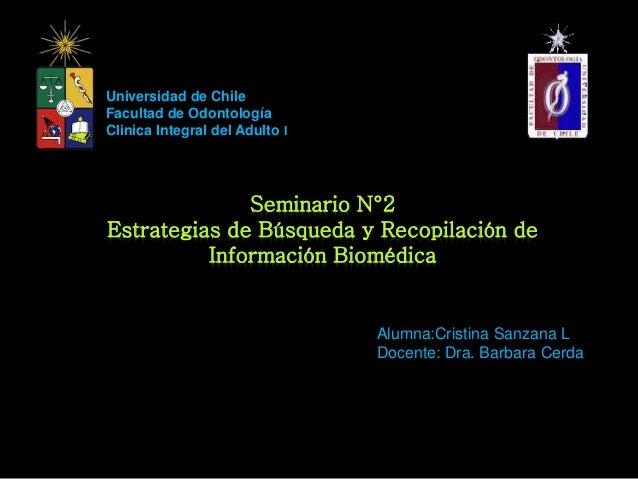 Seminario N°2 Estrategias de Búsqueda y Recopilación de Información Biomédica Universidad de Chile Facultad de Odontología...