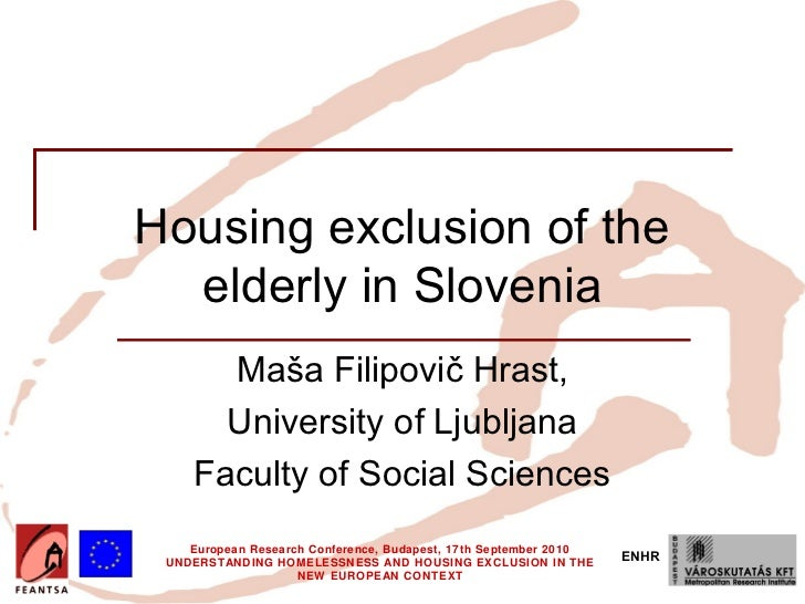 Housing exclusion of the  elderly in Slovenia       Maša Filipovič Hrast,       University of Ljubljana     Faculty of Soc...