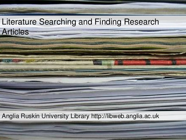 Literature Searching and Finding Research Articles  Anglia Ruskin University Library http://libweb.anglia.ac.uk