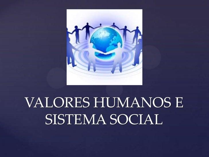 VALORES HUMANOS E  SISTEMA SOCIAL