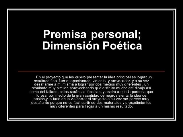 Premisa personal; Dimensión Poética En el proyecto que les quiero presentar la idea principal es lograr un resultado final...