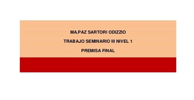 MA.PAZ SARTORI ODIZZIO TRABAJO SEMINARIO III NIVEL 1 PREMISA FINAL