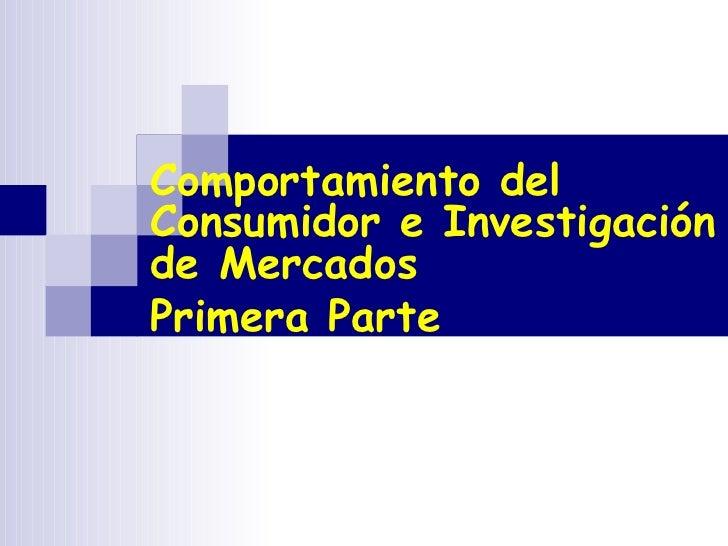 Comportamiento del Consumidor e Investigación de Mercados Primera Parte