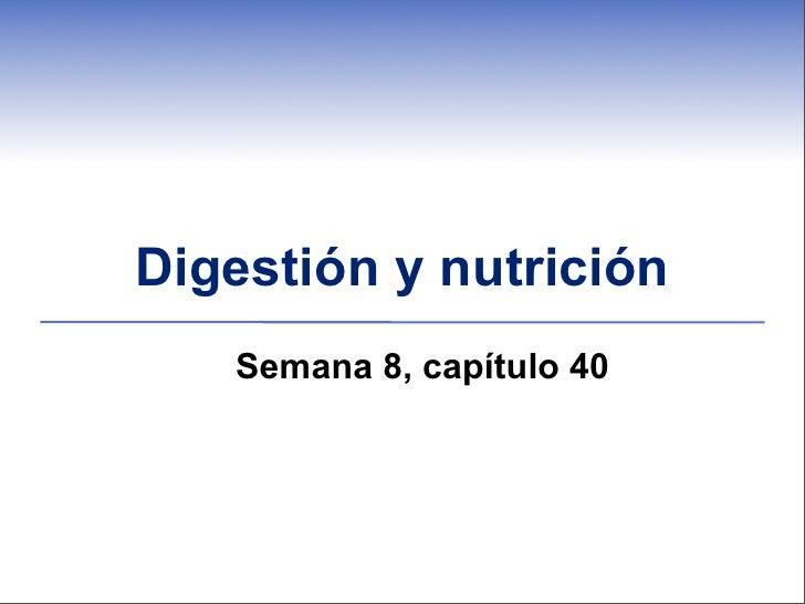 Digestión y nutrición   Semana 8, capítulo 40