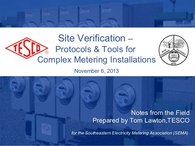 Site Verification – Protocols & Tools for Complex Metering Installations November 6, 2013  Notes from the Field Prepared b...