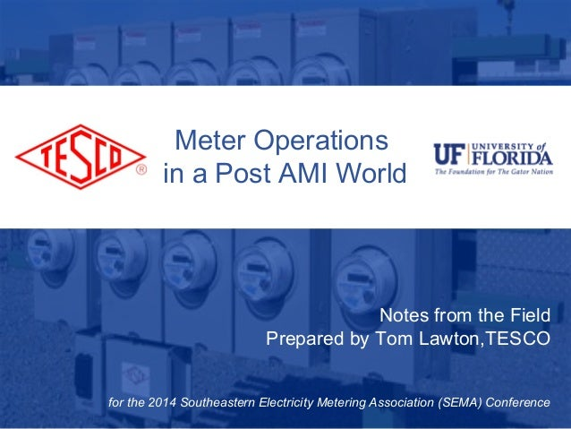 Meter Operations  in a Post AMI World  10/02/2012 Slide 1  Notes from the Field  Prepared by Tom Lawton,TESCO  for the 201...