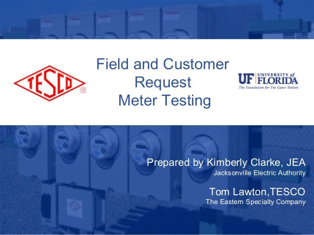 1 10/02/2012 Slide 1 Field and Customer Request Meter Testing Prepared by Kimberly Clarke, JEA Jacksonville Electric Autho...