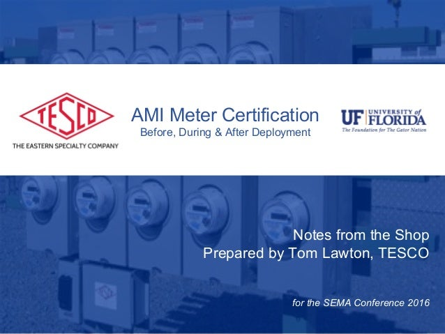 10/02/2012 Slide 1 AMI Meter Certification Before, During & After Deployment Notes from the Shop Prepared by Tom Lawton, T...