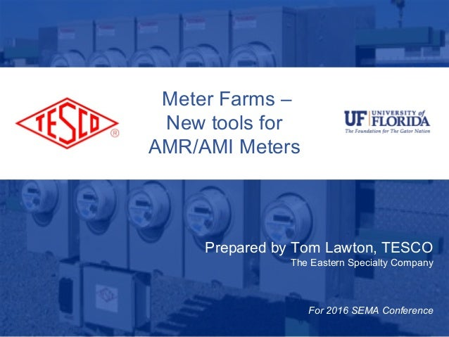 Slide 110/02/2012 Slide 1 Meter Farms – New tools for AMR/AMI Meters Prepared by Tom Lawton, TESCO The Eastern Specialty C...