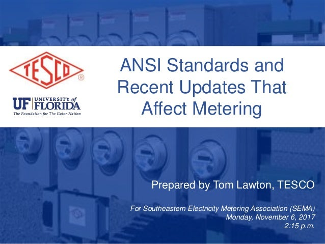 ANSI Standards and Recent Updates That Affect Metering Prepared by Tom Lawton, TESCO For Southeastern Electricity Metering...