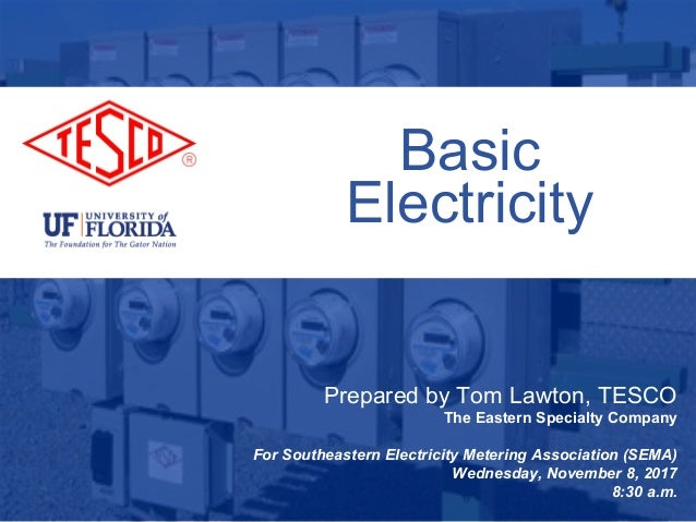 1 10/02/2012 Slide 1 Basic Electricity Prepared by Tom Lawton, TESCO The Eastern Specialty Company For Southeastern Electr...