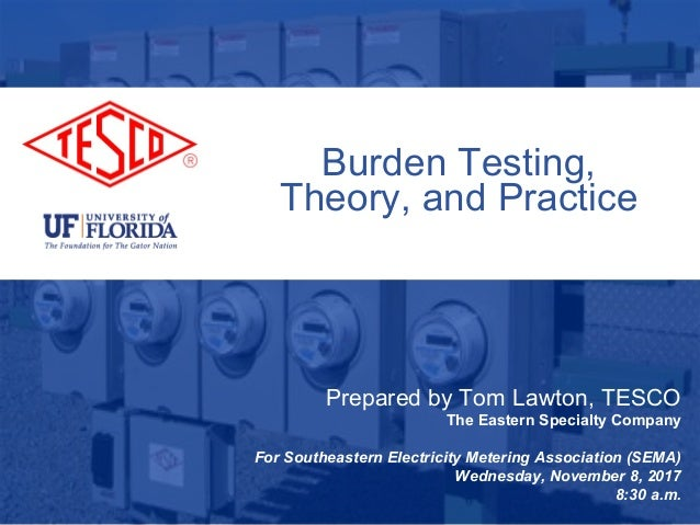 1 10/02/2012 Slide 1 Burden Testing, Theory, and Practice Prepared by Tom Lawton, TESCO The Eastern Specialty Company For ...