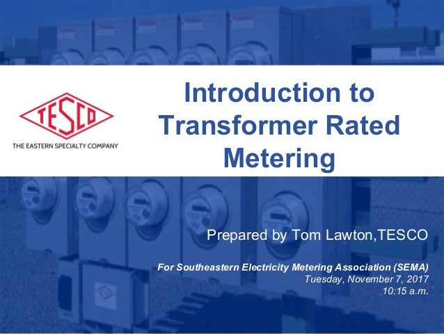 Slide 1 10/02/2012 Slide 1 Introduction to Transformer Rated Metering Prepared by Tom Lawton,TESCO For Southeastern Electr...