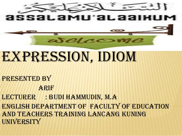 Collocation, fixed expression, Idiom Presented by Arif Lecturer : Budi Hammudin, M.A English department of faculty of educ...