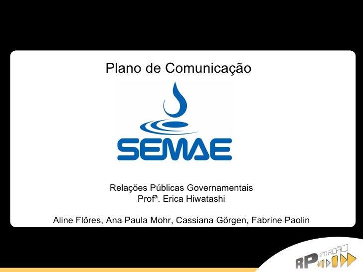 Plano de Comunicação Relações Públicas Governamentais Profª. Erica Hiwatashi Aline Flôres, Ana Paula Mohr, Cassiana Görgen...