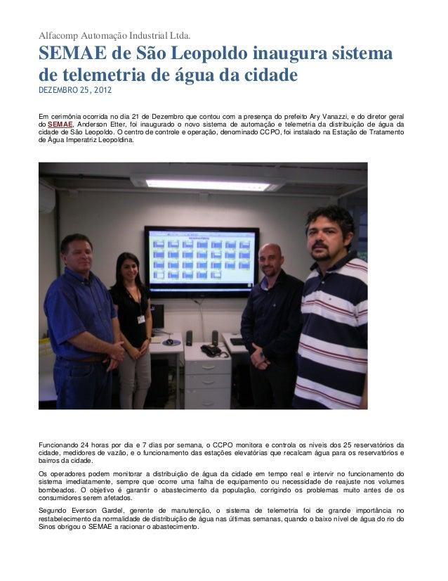 Alfacomp Automação Industrial Ltda.SEMAE de São Leopoldo inaugura sistemade telemetria de água da cidadeDEZEMBRO 25, 2012E...