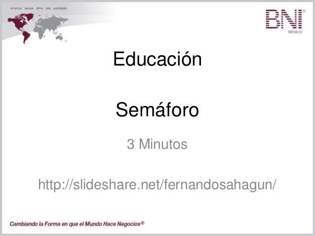 Educación 3 Minutos http://slideshare.net/fernandosahagun/ Semáforo