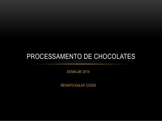 SEMALIM 2014 RENATO KALAF COSSI PROCESSAMENTO DE CHOCOLATES