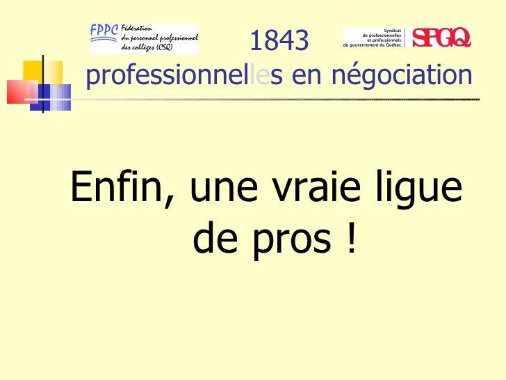 1843 professionnel le s en négociation <ul><li>Enfin, une vraie ligue de pros ! </li></ul>