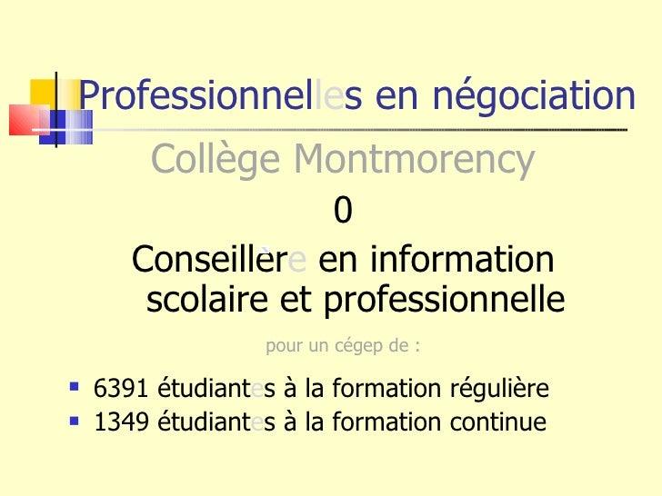 Professionnel le s en négociation <ul><li>Collège Montmorency </li></ul><ul><li>0 </li></ul><ul><li>Conseiller e  en infor...