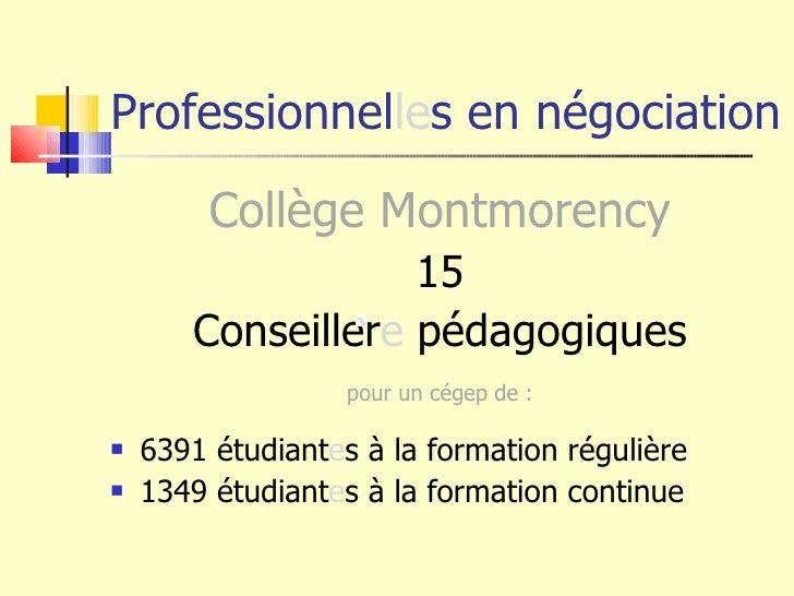 Professionnel le s en négociation <ul><li>Collège Montmorency </li></ul><ul><li>15 </li></ul><ul><li>Conseiller e  pédagog...