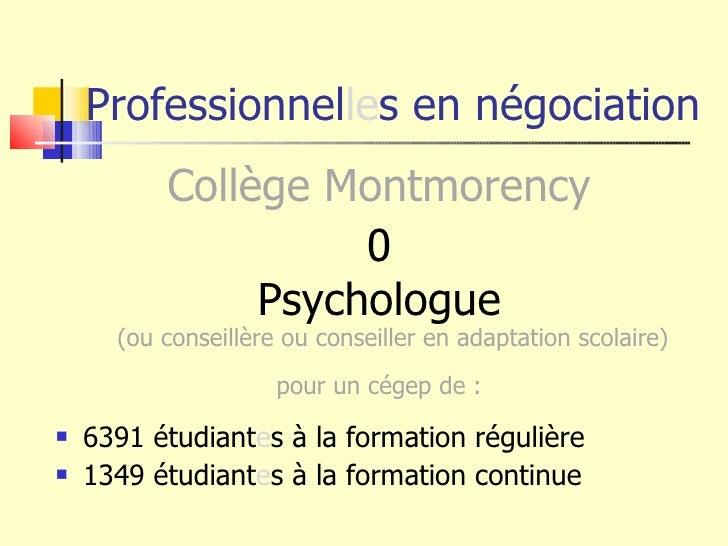 Professionnel le s en négociation <ul><li>Collège Montmorency </li></ul><ul><li>0 </li></ul><ul><li>Psychologue (ou consei...