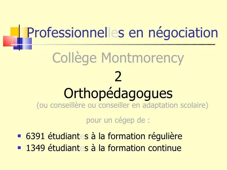 Professionnel le s en négociation <ul><li>Collège Montmorency </li></ul><ul><li>2 </li></ul><ul><li>Orthopédagogues (ou co...
