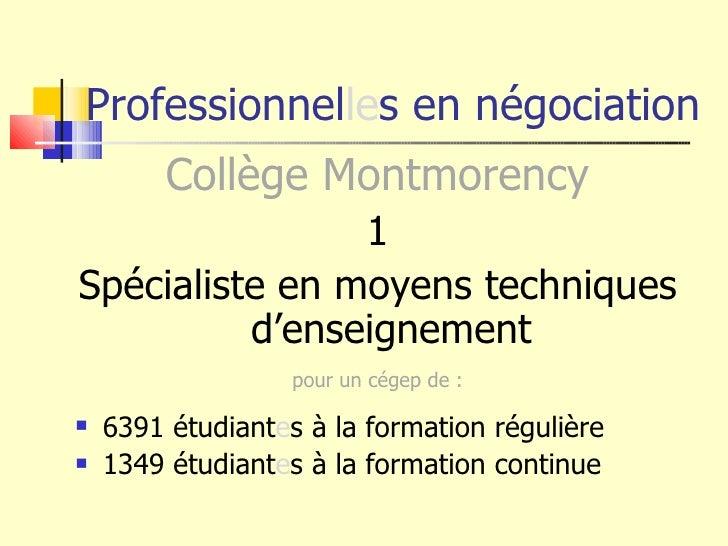 Professionnel le s en négociation <ul><li>Collège Montmorency </li></ul><ul><li>1 </li></ul><ul><li>Spécialiste en moyens ...