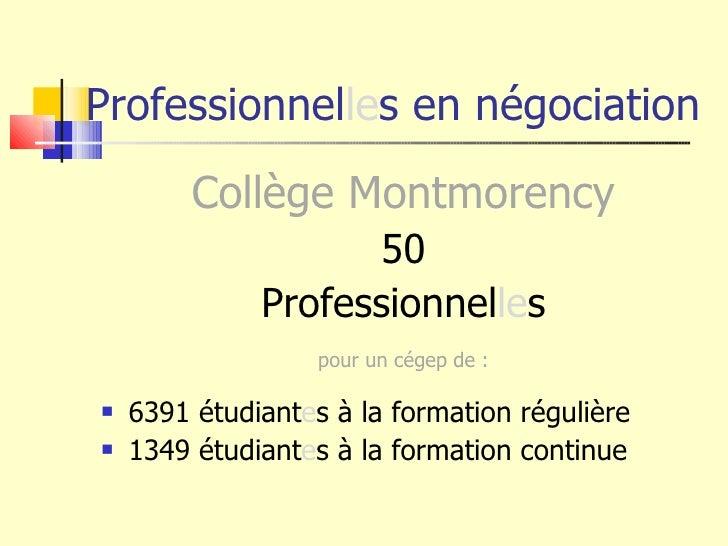 Professionnel le s en négociation <ul><li>Collège Montmorency </li></ul><ul><li>50 </li></ul><ul><li>Professionnel le s </...