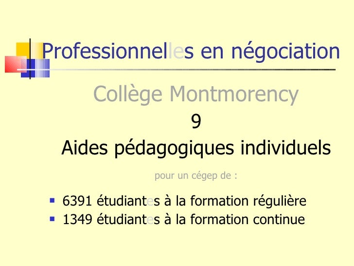 Professionnel le s en négociation <ul><li>Collège Montmorency </li></ul><ul><li>9 </li></ul><ul><li>Aides pédagogiques ind...